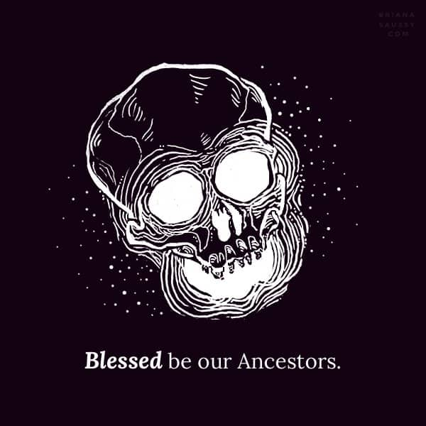 Blessed be our Ancestors.
